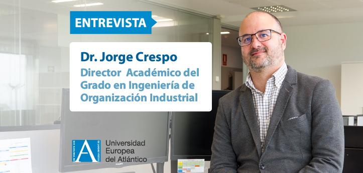 El doctor Jorge Crespo, director académico de Ingeniería de Organización Industrial, nos habla sobre el grado y las salidas laborales